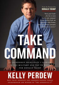 Take Command: 10 Leadership Principles Learned in the U. S. Military Applied under Donald Trump - Donald J. Trump