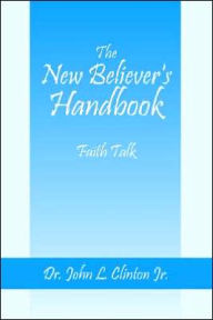 The New Believer's Handbook - Dr. John L. Clinton
