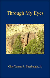Through My Eyes - Chief James R. Sherbaugh