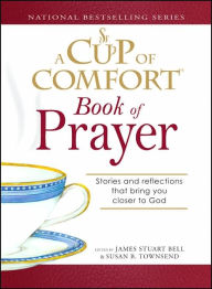 A Cup of Comfort Book of Prayer: Stories and reflections that bring you closer to God - James Stuart Bell