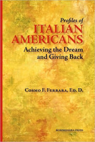 Profiles of Italian Americans: Achieving the Dream and Giving Back - Cosmo Ferrara