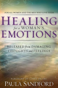 Healing for a Woman's Emotions: Released from Damaging Thoughts and Feelings - Paula Sandford