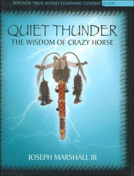 Quiet Thunder: The Wisdom of Crazy Horse - Joseph Marshall