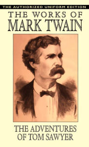 The Adventures Of Tom Sawyer - The Authorized Uniform Edition - Mark Twain