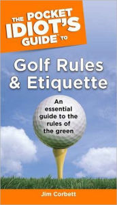 The Pocket Idiot's Guide to Golf Rules and Etiquette - Jim Corbett