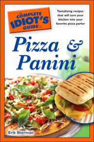 The Complete Idiot's Guide to Pizza and Panini - Erik Sherman