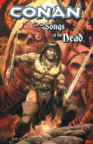 Conan and the Songs of the Dead - Joe R. Lansdale