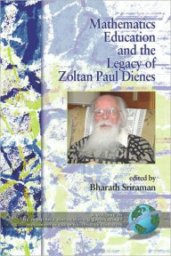 Mathematics Education And The Legacy Of Zoltan Paul Dienes (Pb) - Zoltan P. Dienes