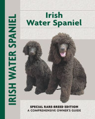 Irish Water Spaniel: Special Rare-Breed Edition: A Comprehensive Owner's Guide - Marion Hopkins