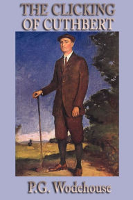 The Clicking Of Cuthbert - P. G. Wodehouse