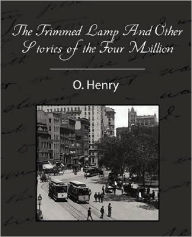 The Trimmed Lamp And Other Stories Of The Four Million - O. Henry