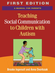 Teaching Social Communication to Children with Autism: A Manual for Parents - Brooke Ingersoll