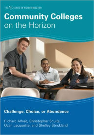 Community Colleges on the Horizon: Challenge, Choice, or Abundance - Richard L. Alfred