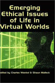 Emerging Ethical Issues Of Life In Virtual Worlds - Charles Wankel