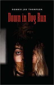 Down In Dog Run - Donnie Joe Thompson