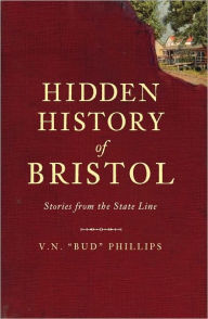 Hidden History of Bristol: Stories from the State Line - V.N.