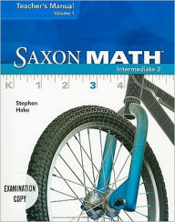 Saxon Math Intermediate 3, Volume 1 - Stephen Hake