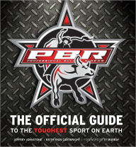 Professional Bull Riders: The Offcial Guide to the Toughest Sport on Earth - Jeffrey Johnstone