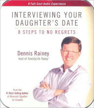 Interviewing Your Daughter's Date: 8 Steps to No Regrets - Dennis Rainey