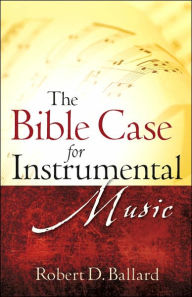 The Bible Case For Instrumental Music - Robert D. Ballard