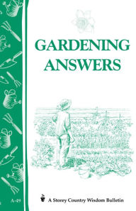 Gardening Answers: Storey's Country Wisdom Bulletin A-49 - Editors of Storey Publishing
