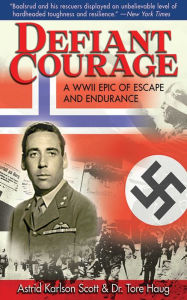 Defiant Courage: A WWII Epic of Escape and Endurance - Astrid Karlsen Scott