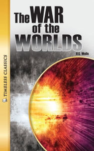 The War of the Worlds: Timeless Classics - H. G. Wells