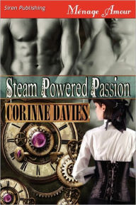 Steam Powered Passion (Siren Publishing Menage Amour) - Corinne Davies
