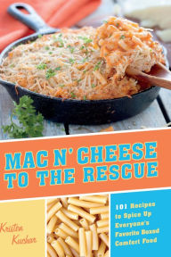 Mac 'N Cheese to the Rescue: 101 Easy Ways to Spice Up Everyone's Favorite Boxed Comfort Food - Kristen Kuchar