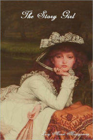The Story Girl - Lucy Maud Montgomery