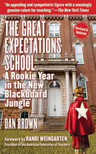 The Great Expectations School: A Rookie Year in the New Blackboard Jungle - Dan Brown