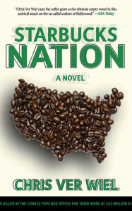 Starbucks Nation: A Satirical Novel of Hollywood - Chris Ver Wiel