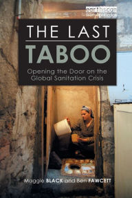 The Last Taboo: Opening the Door on the Global Sanitation Crisis - Maggie Black