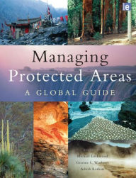Managing Protected Areas: A Global Guide - Michael Lockwood