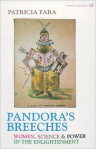 Pandora's Breeches: Women, Science and Power in the Enlightement - Patricia Fara