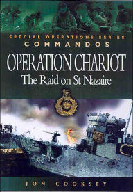 Operation Chariot: The Raid on St Nazaire - Jon Cooksey
