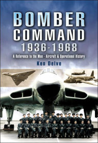 Bomber Command 1939 - 1945: A Reference to the Men - Aircraft and Operational History - Ken Delve