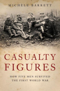 Casualty Figures: How Five Men Survived the First World War - Michele Barrett