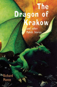 The Dragon of Krakow and Other Polish Stories - Richard  Monte