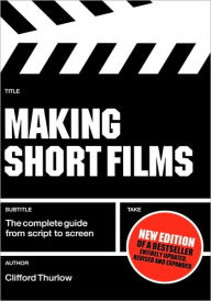 Making Short Films, 2nd Edition - Clifford Thurlow