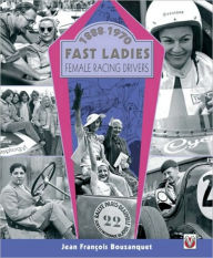 Fast Ladies: Female Racing Drivers 1888 to 1970 - Jean Francois Bouzanquet