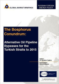 The Bosphorus Conundrum: Alternative Oil Pipeline by-Passes for the Turkish Straits To 2015 - Theodore Tsakiris