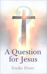 A Question for Jesus - Tonika Rinar