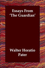 Essays From 'the Guardian' - Walter Pater