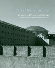 Europe's Deadly Century: Perspectives on 20th-Century Conflict Heritage - Neil Forbes