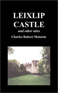 Leixlip Castle, Melmoth the Wanderer, the Mysterious Mansion, the Flayed Hand, the Ruins of the Abbey of Fitz-Martin, and the Mysterious Spaniard - Robert Maturin