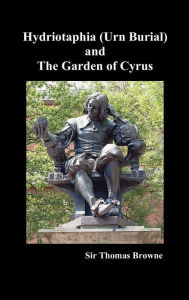 Hydriotaphia (Urn Buriall) and the Garden of Cyrus - Thomas Browne