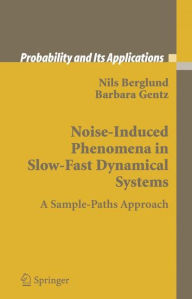 Noise-Induced Phenomena in Slow-Fast Dynamical Systems: A Sample-Paths Approach - Nils Berglund