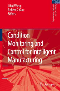 Condition Monitoring and Control for Intelligent Manufacturing - Lihui Wang