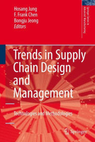 Trends in Supply Chain Design and Management: Technologies and Methodologies - Hosang Jung